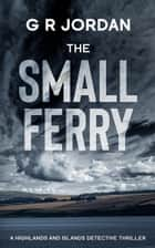 The Small Ferry eBook by G R Jordan