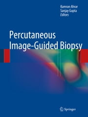 Percutaneous Image-Guided Biopsy ebook by Kamran Ahrar,Sanjay Gupta