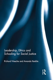 Leadership, Ethics and Schooling for Social Justice ebook by Richard Niesche,Amanda Keddie