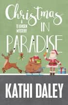 CHRISTMAS IN PARADISE ebook by Daley,  Kathi