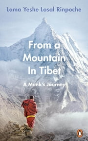 From a Mountain In Tibet - A Monk's Journey ebook by Lama Yeshe Losal Rinpoche