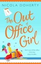 The Out of Office Girl: Summer comes early with this gorgeous rom-com! ebook by Nicola Doherty