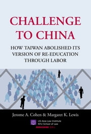 Challenge to China - How Taiwan Abolished Its Version of Re-Education Through Labor ebook by Jerome A. Cohen,Margaret K. Lewis