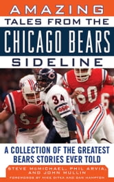 Amazing Tales from the Chicago Bears Sideline - A Collection of the Greatest Bears Stories Ever Told ebook by Steve McMichael,John Mullin,Phil Arvia