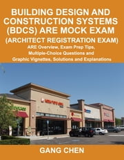 Building Design and Construction Systems (BDCS) ARE Mock Exam (Architect Registration Exam): ARE Overview, Exam Prep Tips, Multiple-Choice Questions a ebook by Chen, Gang