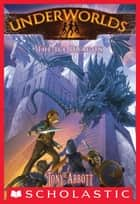Underworlds #4: The Ice Dragon ebook by Tony Abbott, Antonio Javier Caparo