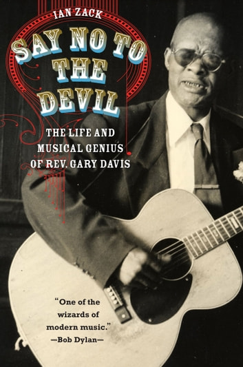 Say No to the Devil - The Life and Musical Genius of Rev. Gary Davis ebook by Ian Zack