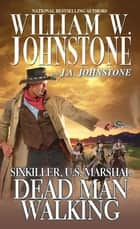 Dead Man Walking ebook by William W. Johnstone, J.A. Johnstone