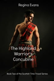 The Highland Warrior's Concubine - Scottish Time Travel Series, #2 ebook by Regina Evans