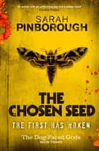 The Chosen Seed - The Dog-Faced Gods Book Three ebook by Sarah Pinborough, Edward Bettison
