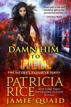Damn Him to Hell - Saturn's Daughters Book 2 ebook by Patricia Rice