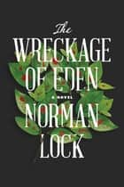 The Wreckage of Eden ebook by Norman Lock