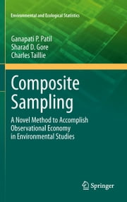Composite Sampling - A Novel Method to Accomplish Observational Economy in Environmental Studies ebook by Ganapati P. Patil, Sharad D. Gore, Charles Taillie