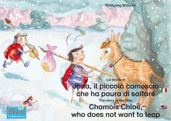"La storia di Jana, il piccolo camoscio che ha paura di saltare. Italiano-Inglese. / The story of the little Chamois Chloe, who does not want to leap. Italian-English. - Volume 4 del libri e audiolibri della serie ""Bella la coccinella"" / Number 4 from the books and radio plays series ""Ladybird Marie"" ebook by Wolfgang Wilhelm"