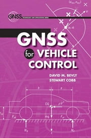 Gnss for Vehicle Control ebook by Bevly, David M.