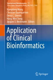 Application of Clinical Bioinformatics ebook by Xiangdong Wang,Christian Baumgartner,Denis C. Shields,Hong-Wen Deng,Jacques S Beckmann