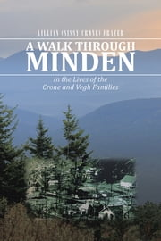 A Walk Through Minden - In the Lives of the Crone and Vegh Families ebook by Lillian (Sissy Crone) Frazer