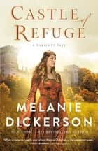 Castle of Refuge ebook by Melanie Dickerson