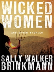 Wicked Women and Other Stories ebook by Sally Walker Brinkmann