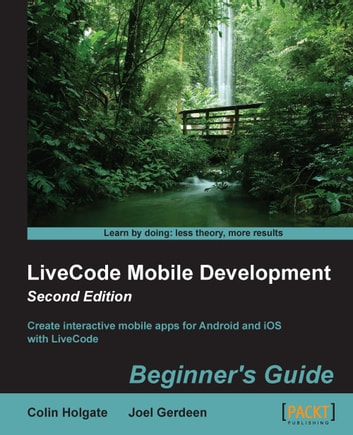 LiveCode Mobile Development: Beginner's Guide - Second Edition ebook by Colin Holgate,Joel Gerdeen