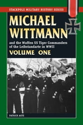 Michael Wittmann & Waffen SS Tiger Commanders of Leibstandarte in WWII: Vol. 1 ebook by Patrick Agte