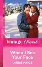 When I See Your Face (Mills & Boon Vintage Cherish) eBook by Laurie Paige