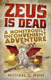 Zeus Is Dead: A Monstrously Inconvenient Adventure ebook by Michael G. Munz