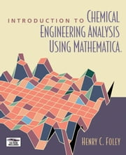 Introduction to Chemical Engineering Analysis Using Mathematica ebook by Foley, Henry C.