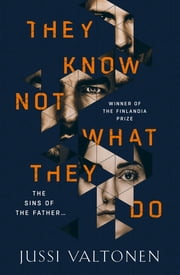 They Know Not What They Do ebook by Jussi Valtonen
