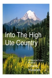 Into The High Ute Country ebook by Charlie Hubacek