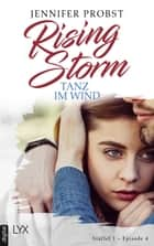 Rising Storm - Tanz im Wind - Staffel 1 - Episode 4 ebook by Jennifer Probst, Anika Klüver