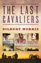 Last Cavaliers Trilogy ebook by Gilbert Morris