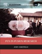 Fun in Fusion Research ebook by John Sheffield