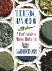 The Herbal Handbook - A User's Guide to Medical Herbalism ebook by David Hoffmann, FNIMH, AHG