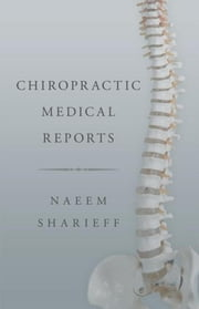 Chiropractic Medical Reports ebook by Naeem Sharieff