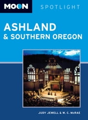 Moon Spotlight Ashland & Southern Oregon ebook by Judy Jewell,W. C. McRae