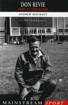 Don Revie - Portrait of a Footballing Enigma ebook by Andrew Mourant