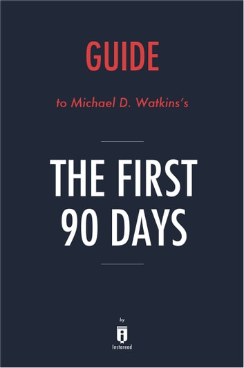 Guide to Michael D. Watkins's The First 90 Days by Instaread ebook by Instaread