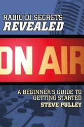 Radio DJ Secrets Revealed - A Beginners Guide To Getting Started ebook by Steve Pulley