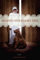BEHIND THE POLYGAMY VEIL ebook by KENNETH BROWN