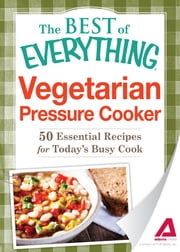 Vegetarian Pressure Cooker: 50 Essential Recipes for Today's Busy Cook ebook by Adams Media