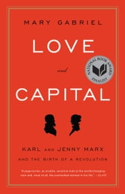 Love and Capital - Karl and Jenny Marx and the Birth of a Revolution ebook by Mary Gabriel