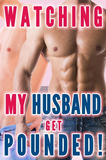 Watching My Husband Get Pounded (Gay For Wife, Husband Gay First Time) eBook by Lauren Pain
