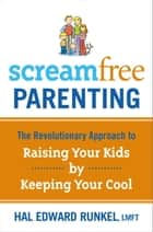 Screamfree Parenting ebook by Hal Runkel, LMFT
