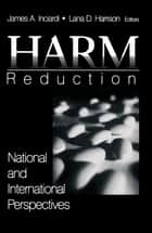 Harm Reduction - National and International Perspectives ebook by James A. Inciardi, Dr. Lana D. Harrison