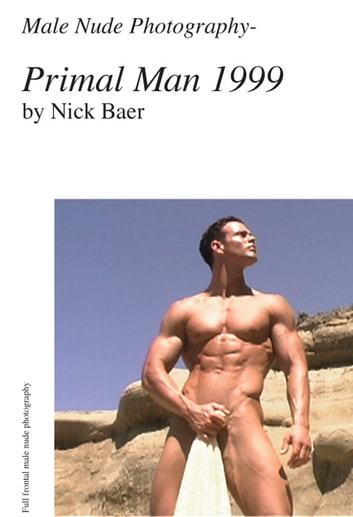 Male Nude Photography- Primal Man ebook by Nick Baer