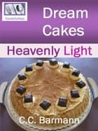 Tastelishes Dream Cakes: Heavenly Light ebook by C.C. Barmann