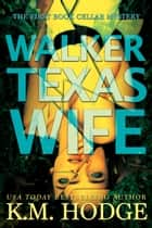 Walker Texas Wife ebook by KM Hodge