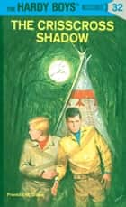Hardy Boys 32: The Crisscross Shadow eBook by Franklin W. Dixon