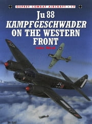Ju 88 Kampfgeschwader on the Western Front ebook by John Weal
